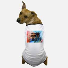 YOU CAN DO ANYTHING Dog T-Shirt