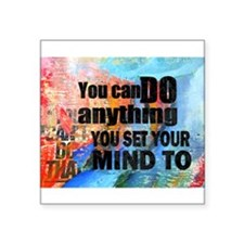 "YOU CAN DO ANYTHING Square Sticker 3"" x 3"""