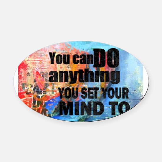 YOU CAN DO ANYTHING Oval Car Magnet