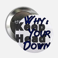 """why keep your head down - dbsk 2.25"""" Button"""