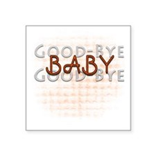 "Good bye Baby Square Sticker 3"" x 3"""