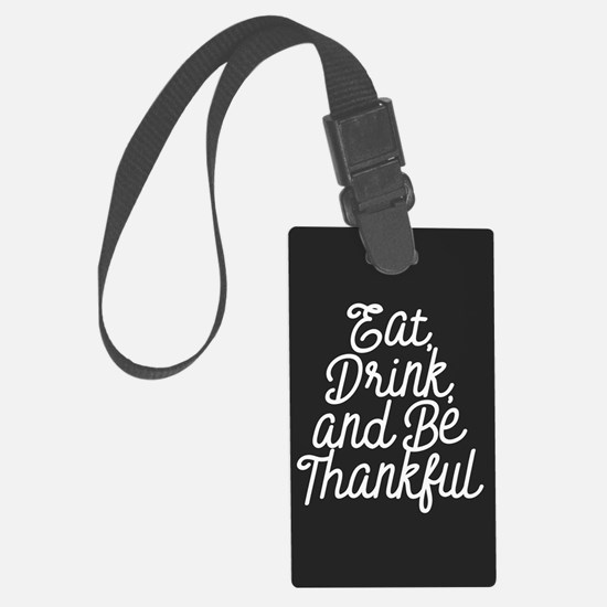 Eat Drink and Be Thankful Luggage Tag
