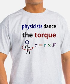 Physicists dance the torque T-Shirt