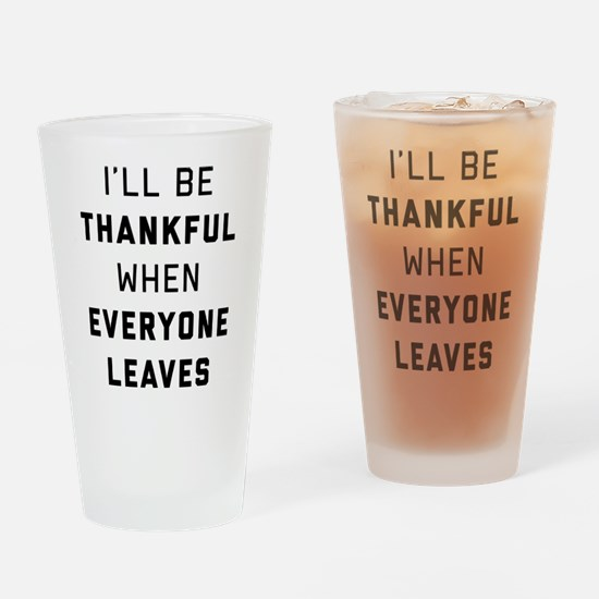 I'll Be Thankful When Everyone Leav Drinking Glass