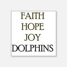 "FAITH HOPE JOY DOLPHINS Square Sticker 3"" x 3"""