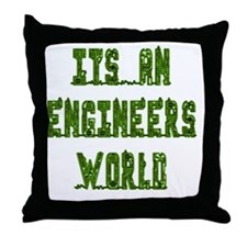 Its an Engineers World Throw Pillow