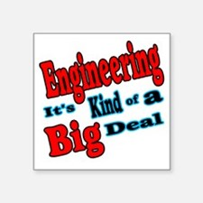 """Engineering, Its a Big Deal Square Sticker 3"""" x 3"""""""