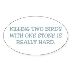 Killing Two Birds is Hard Oval Decal