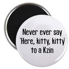 Never Say Here Kitty Kitty Magnet