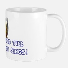 ITS NOT OVER TILL THE FAT LADY SINGS Mug