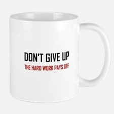 Do Not Give Up Hard Work Pays Off Mugs