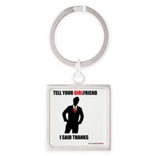 Tell your girlfriend i said thanks Square Keychain
