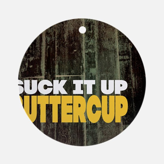 Suck it Up Buttercup Poster Round Ornament