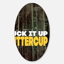 Suck it Up Buttercup Poster Decal