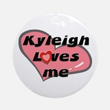 kyleigh loves me  Ornament (Round)