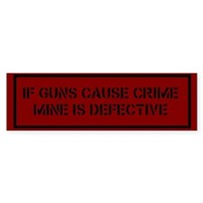 If Guns Cause Crime Bumper Bumper Sticker