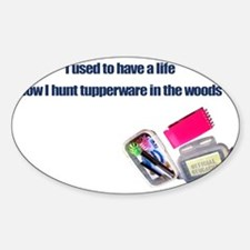 Hunt Tupperware in the Woods Sticker (Oval)