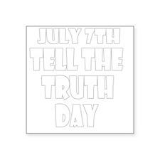 "jul-7-tell-the-truth-w Square Sticker 3"" x 3"""