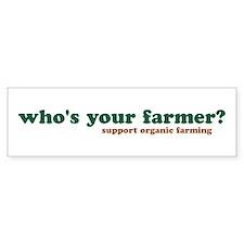 who's your farmer? Bumper Bumper Sticker