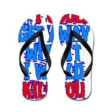 If I Could Get Away with It I Would Kil Flip Flops