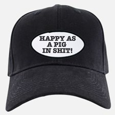 HAPPY AS A PIG IN SHIT! Baseball Hat