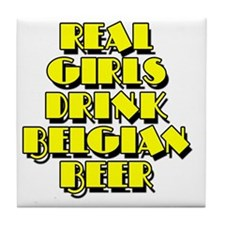 Real Girls Drink Belgian Beer Tile Coaster