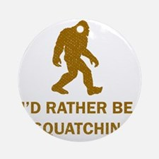 Id Rather Be Squatchin Round Ornament