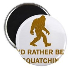 Id Rather Be Squatchin Magnet