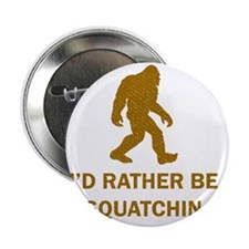 "Id Rather Be Squatchin 2.25"" Button"