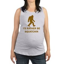 Id Rather Be Squatchin Maternity Tank Top