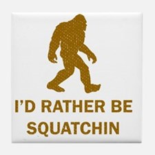 Id Rather Be Squatchin Tile Coaster