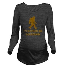 Id Rather Be Squatch Long Sleeve Maternity T-Shirt