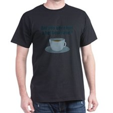 Did you offer him a hot beverage? T-Shirt