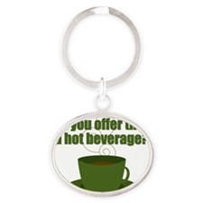 Did you offer them a hot beverage? Oval Keychain