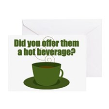Did you offer them a hot beverage? Greeting Card