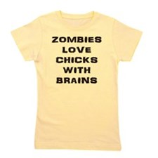 Zombies love chicks with brains Girl's Tee