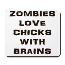 Zombies love chicks with brains Mousepad