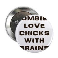 """Zombies love chicks with brains 2.25"""" Button"""