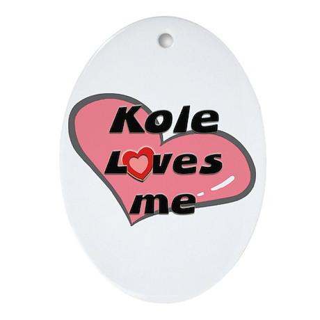 kole loves me Oval Ornament
