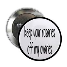 """Keep Your Rosaries Off My Ovaries 2.25"""" Button"""