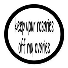 Keep Your Rosaries Off My Ovaries Round Car Magnet