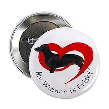 My Wiener Is Frisky Button