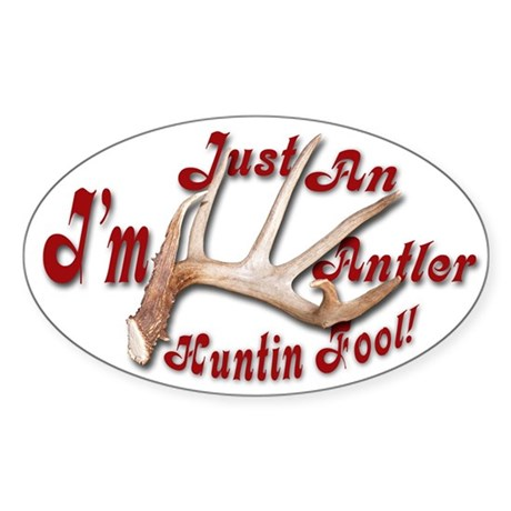 Antler Huntin Fool Oval Sticker