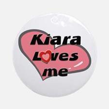 kiara loves me  Ornament (Round)