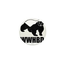 What Would Honey Badger Do Mini Button