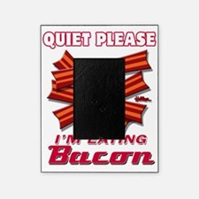 QuietPleaseImEatingBacon01 Picture Frame