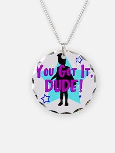 You-Got-It-Dude Necklace