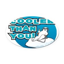 Cooler Than You! Oval Car Magnet
