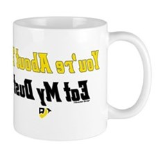 You're About to Eat My Dust Mug