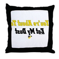 You're About to Eat My Dust Throw Pillow